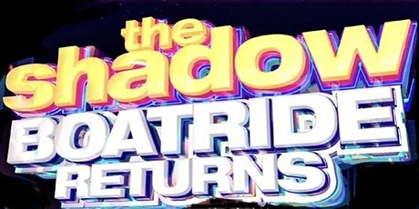 The RETURN of the SHADOW BOATRIDE tickets