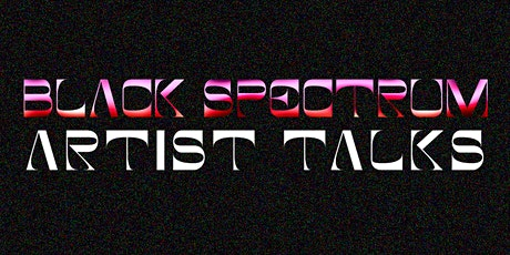 Black Spectrum Artist Talks tickets