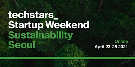 Techstars Startup Weekend Sustainability Seoul | Online tickets