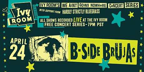 """Ivy Room's """"We Ain't Going Nowhere"""" Concert Series feat. B-Side Brujas tickets"""