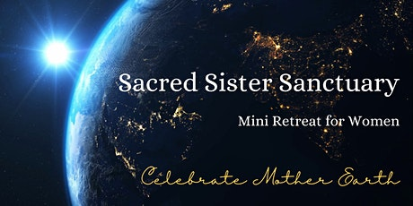 Sacred Sister Sanctuary: Celebrating Mother Earth (Day Retreat) tickets