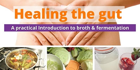 Healing the gut: A practical introduction to broth, Kombucha and fermenting tickets
