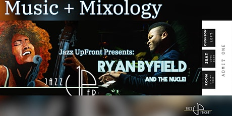 Jazz UpFront Presents: Music + Mixology Feat. Ryan Byfield and the Nuclei tickets