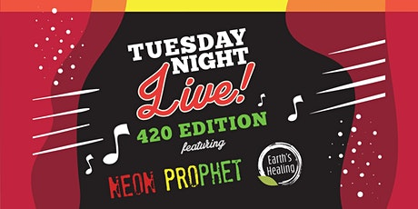 Tuesday Night Live: 420 Edition with Neon Prophet & Earth's Healing tickets