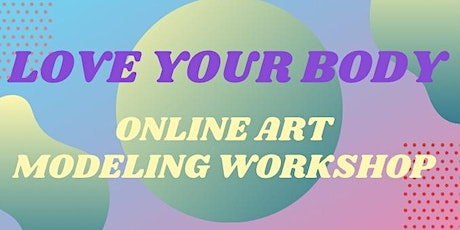 'Love Your Body' an Art Modeling Workshop tickets