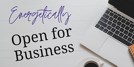 Energetically Open for Business | Online tickets