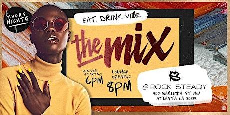 ATLANTA Thursdays at 'The Mix' @ Rock Steady - Eat.Drink.Vibe. tickets