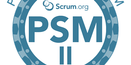 Remote Learning - Advanced Professional Scrum Master (PSM II)- English, CET tickets