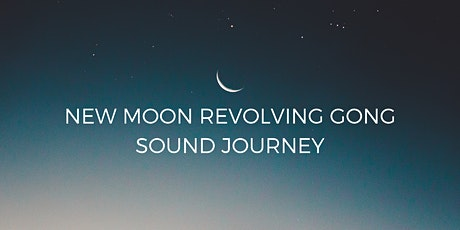 New Moon Revolving Gong Sound Journey tickets