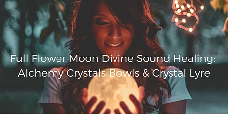 Full Flower Moon Divine Sound Healing: Alchemy Crystal Bowls & Crystal Lyre tickets
