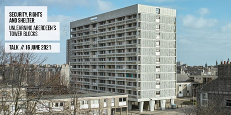 Security, Rights and Shelter: Unlearning Aberdeen's Tower Blocks tickets