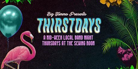 Big Tommo Presents: THIRSTDAYS - Local Band Night at The Sewing Room tickets
