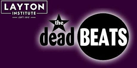 The Deadbeats @ Layton Institute tickets