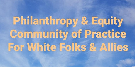 Community of Practice Philanthropy & Equity - For White Folks and Allies tickets