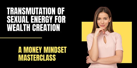 Transmutation of Sexual Energy for Wealth Creation Masterclass tickets