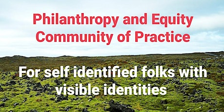 Philanthropy & Equity Community of Practice - folks with visible identities tickets