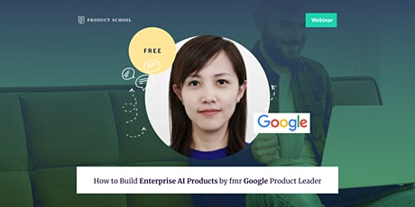 Webinar: How to Build Enterprise AI Products by fmr Google Product Leader tickets