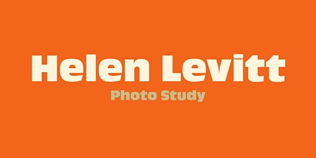FREE Online Photography Study : HELEN LEVITT - Images, Techniques, Story tickets