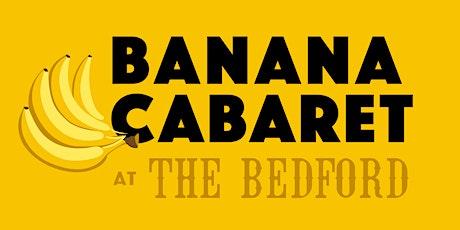 Banana Cabaret 22/05/21- TABLES OF 2-3 tickets