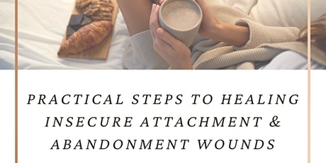 Practical Steps to Healing Insecure Attachment & Abandonment Woulds tickets