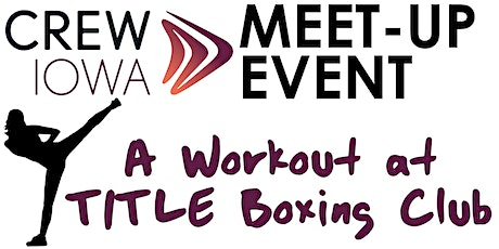 CREW Iowa Meet-Up Event - A Workout at TITLE Boxing Club tickets