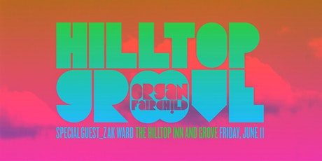HILLTOP GROOVE: Organ Fairchild with special guest Zak Ward tickets