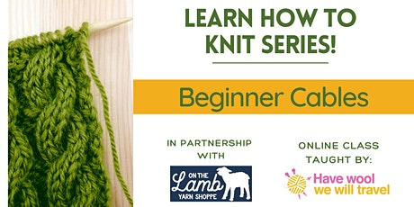Learn to knit - Beginner Cables tickets
