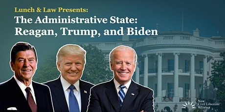 The Administrative State: Reagan, Trump, and Biden tickets