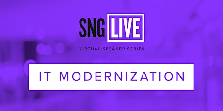 SNG Live Speaker Series: IT Modernization 2021 tickets