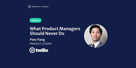 Webinar: What Product Managers Should Never Do by Twilio Product Leader tickets