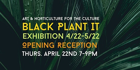 BLACK PLANT-IT OPENING RECEPTION tickets