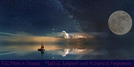 Full Moon in Scorpio: Healing with Mystical Judgment Alchemical Forgiveness tickets