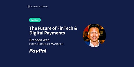 Webinar: The Future of FinTech and Digital Payments by fmr PayPal Sr PM tickets