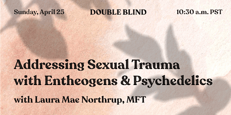 Addressing Sexual Trauma with Entheogens & Psychedelics tickets