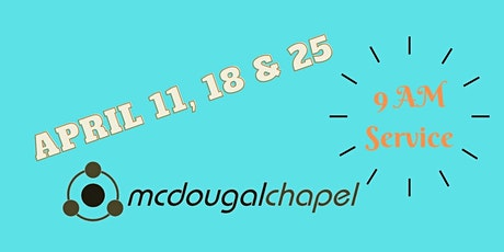 McDougal Chapel (9 AM) Service (April 11, 18, 25) tickets