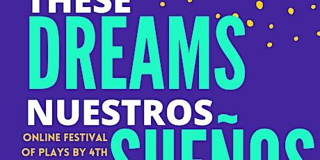 These Dreams/Nuestros Sueños Play Festival tickets
