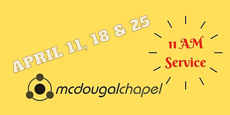 McDougal Chapel (11 AM) Service (April 11, 18, 25) tickets