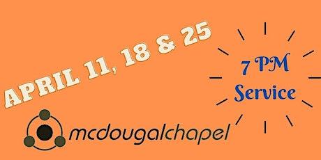 McDougal Chapel (7 PM) Service (April 11, 18, 25)) tickets