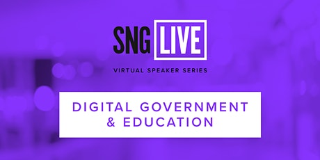 SNG Live Speaker Series: Digital Government & Education 2021 tickets