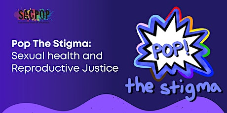 Pop The Stigma: Sexual health and Reproductive Justice tickets