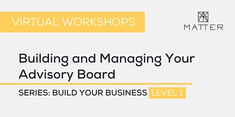 MATTER Workshop: Building and Managing Your Advisory Board tickets