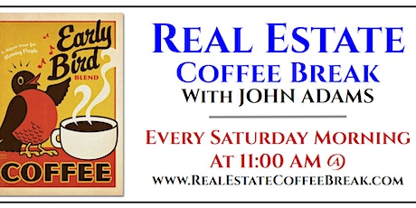 Real Estate Coffee Break Video Podcast - every Saturday at 11am tickets
