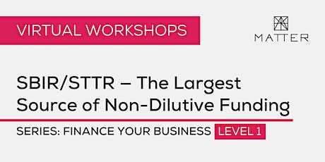MATTER Workshop: SBIR/STTR — The Largest Source of Non-Dilutive Funding tickets