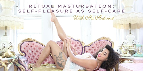 Ritual Masturbation: Self-pleasure as Self-care tickets