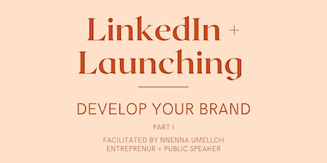 LinkedIn + Launching: Develop Your Brand tickets