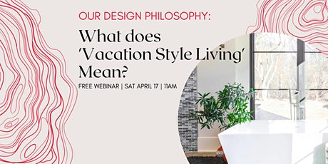 Our Design Philosophy: What Does Vacation Style Living™ Mean? tickets