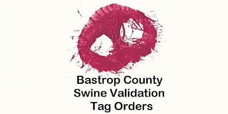 2021-2022 Bastrop County State Fair Swine Validation tickets