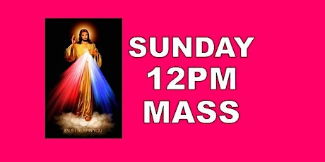 DIVINE MERCY WEEKEND, SUNDAY 12PM HOLY MASS tickets
