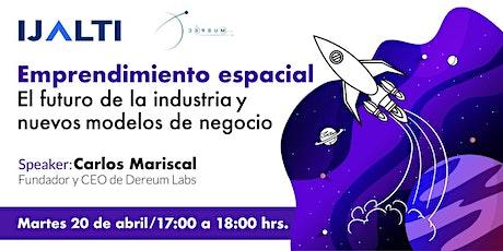 Emprendimiento Espacial: El futuro de la industria y modelos de negocio entradas