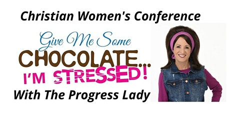 Give Me Some Chocolate...I'm Stressed! Christian Women's Conference tickets